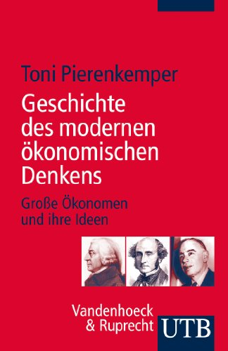 Geschichte des modernen ökonomischen Denkens: Große Ökonomen und ihre Ideen