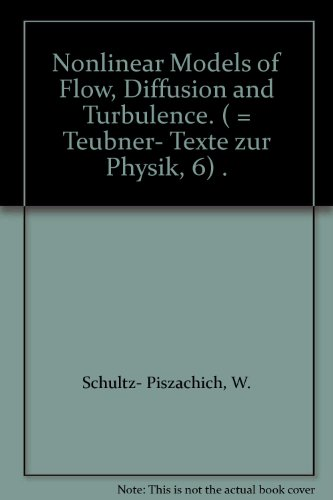 Nonlinear models of flow, diffusion and turbulence (Teubner-Texte zur Physik 6)