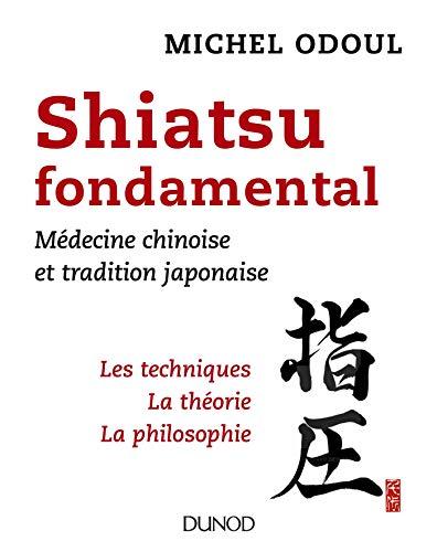 Shiatsu fondamental - Médecine chinoise et tradition japonaise par Michel Odoul