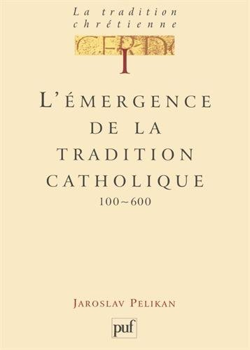 La tradition chrétienne, tome 1 : L'émergence de la tradition catholique