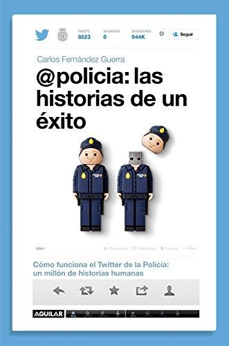 @policía: las historias de un éxito: Cómo funciona el Twitter de la policía: un millón de historias humanas por Carlos Fernández Guerra