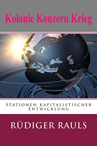 Kolonie Konzern Krieg: Stationen kapitalistischer Entwicklung