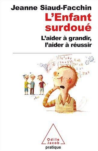 L'Enfant surdoué : L'aider à grandir, l'aider à réussir par Jeanne Siaud-Facchin