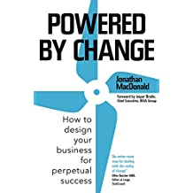Powered by Change: How to design your business for perpetual success (English Edition)