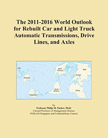The 2011-2016 World Outlook for Rebuilt Car and Light Truck Automatic Transmissions, Drive Lines, and Axles