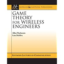 Game Theory for Wireless Engineers (Synthesis Lectures on Commnunications)