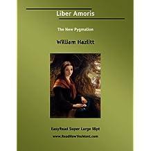 Liber Amoris The New Pygmalion: [EasyRead Super Large 18pt Edition]