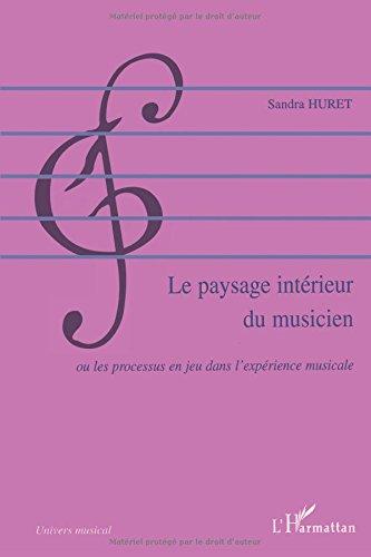 Le paysage intérieur du musicien : Ou les processus en jeu dans l'expérience musicale