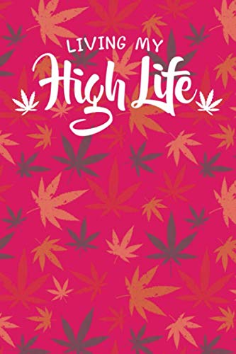 Living My High Life: Marijuana Medical Journal - Tracker Notebook - PinkMatte Cover 6x9 120 Pages