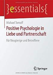 Positive Psychologie in Liebe und Partnerschaft: Für Neugierige und Betroffene (essentials)