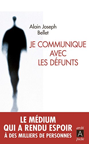 Je communique avec les défunts par Alain Joseph Bellet
