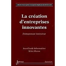 La création d'entreprises innovantes : L'entrepreneur innovateur