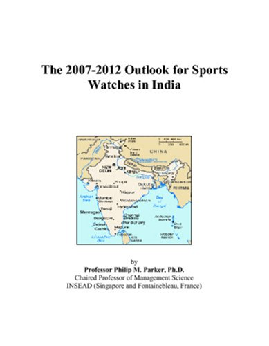 The 2007-2012 Outlook for Sports Watches in India