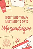 "I Don't Need Therapy I Just Need To Go To Mozambique: 6x9"" Lined Travel Notebook/Journal Funny Gift Idea For Travellers, Explorers, Backpackers, Campers, Tourists, Holiday Memory Book"