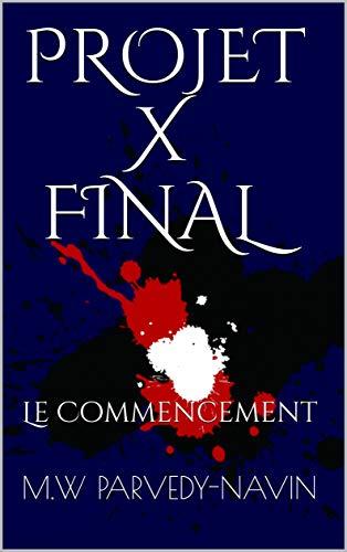 PROJET X FINAL: Le Commencement