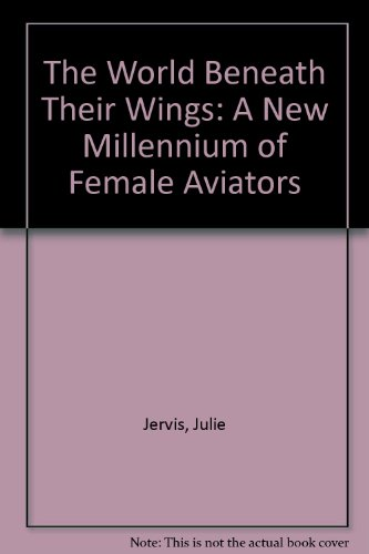The World Beneath Their Wings: A New Millennium of Female Aviators por Julie Jervis