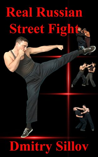 Real Russian Street Fight: 'RSF' - real street fight system - the art of self-defense and survival in society, in prison, in the army, in the street. (English Edition) por Dmitry Sillov