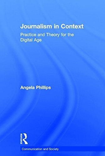Journalism in Context: Practice and Theory for the Digital Age (Communication and Society) by Angela Phillips (2014-09-23)