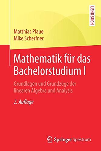 Mathematik für das Bachelorstudium I: Grundlagen und Grundzüge der linearen Algebra und Analysis
