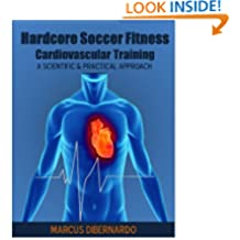 Hardcore Soccer Fitness: Cardiovascular Training: A Scientific & Practical Approach