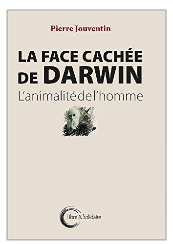 La face cache de Darwin - L'animalit de l'homme