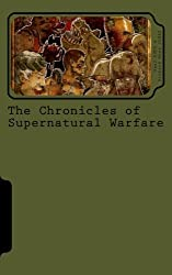 The Chronicles of Supernatural Warfare: Volume 1 (COSW)