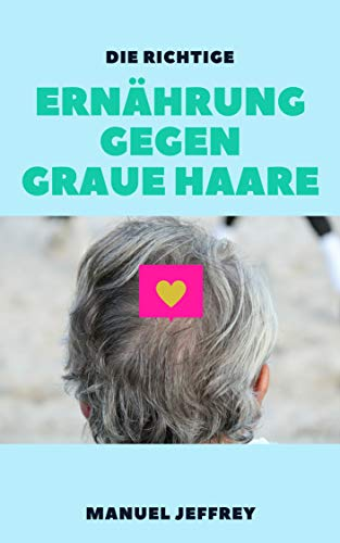 ERNÄHRUNG & GESUNDE LEBENSMITTEL GEGEN GRAUE HAARE: Beuge grauen Haaren durch Ernährung vor und stoppe den Prozess