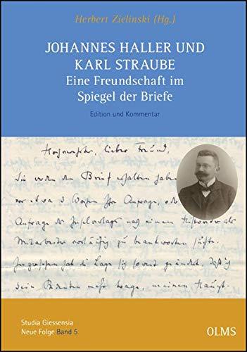 Johannes Haller und Karl Straube. Eine Freundschaft im Spiegel der Briefe: Edition und Kommentar. (Studia Giessensia, Neue Folge)