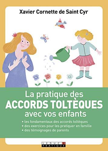 La pratique des accords toltèques avec vos enfants : Les fondamentaux des accords toltèques et des exercices pour les pratiquer en famille