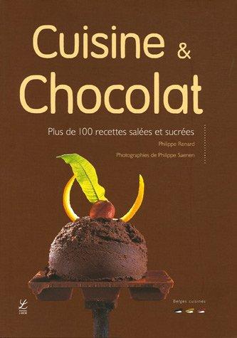 Cuisine et Chocolat : Plus de 100 recettes salées et sucrées