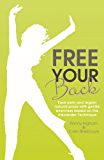 Free Your Back!: Ease Pain and Regain Natural Poise with Gentle Exercise Based on the Alexander Technique