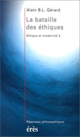 La bataille des éthiques. Ethique et modernité 3 par Alain B.L. Gérard