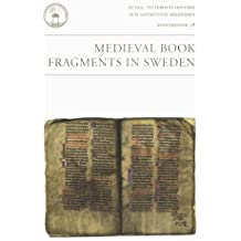 Medieval Book Fragments in Sweden: An International Seminar in Stockholm, November 2003: An International Seminar in Stockholm, 13-16 November 2003 ... Historie Och Antikvitets Akademien, Band 58)
