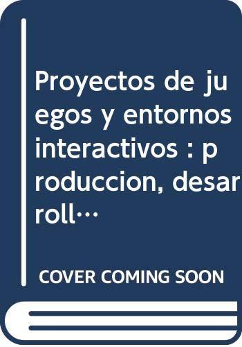 PROYECTOS DE JUEGOS Y ENTORNOS INTERACTIVOS: Producción, desarrollo e implementación