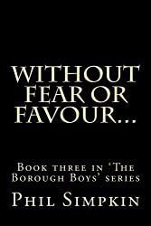 Without fear or favour.: Volume 3 (The Borough Boys)