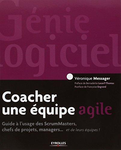 Coacher une équipe agile. Guide pour les ScrumMasters, les chefs de projets, les managers... et leurs équipes !