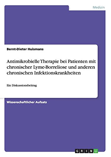 Borreliose-therapie (Antimikrobielle Therapie bei Patienten mit chronischer Lyme-Borreliose und anderen chronischen Infektionskrankheiten: Ein Diskussionsbeitrag)
