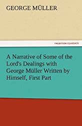 A Narrative of Some of the Lord's Dealings with George Müller Written by Himself, First Part (TREDITION CLASSICS)