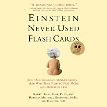 Einstein Never Used Flash Cards: How Our Children Really Learn--and Why They Need to Play More and Memorize Less