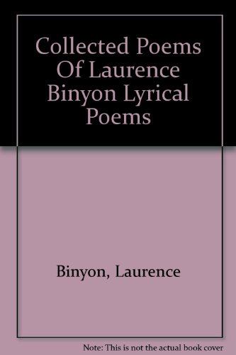Collected Poems of Laurence Binyon: Lyrical Poems