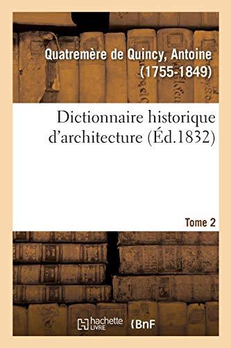 Dictionnaire historique d'architecture. Tome 2: comprenant dans son plan les notions historiques, descriptives, archéologiques de cet art par Antoine Chrysostome Quatremère de Quincy