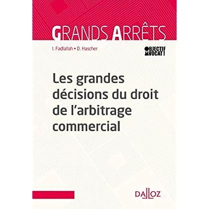 Les grandes décisions du droit de l'arbitrage commercial - 1re édition
