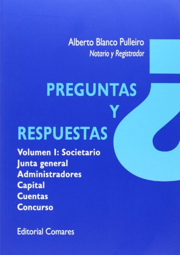 Preguntas y respuestas Vol. I: Societario, Junta General, Administradores, Capit (Derecho General (comares)) por Alberto Blanco Pulleiro