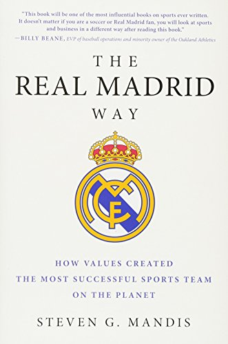 The Real Madrid Way por Steven G. Mandis