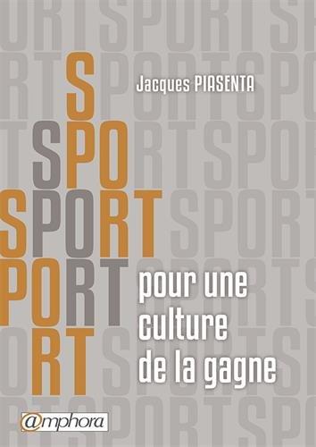Sport : Pour une culture de la gagne par Jacques Piasenta