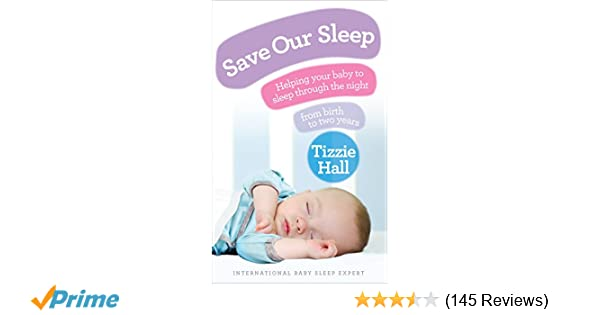 c0b95d2f3 Save Our Sleep: Helping your baby to sleep through the night, from birth to  two years: Amazon.co.uk: Tizzie Hall: 8601404282850: Books