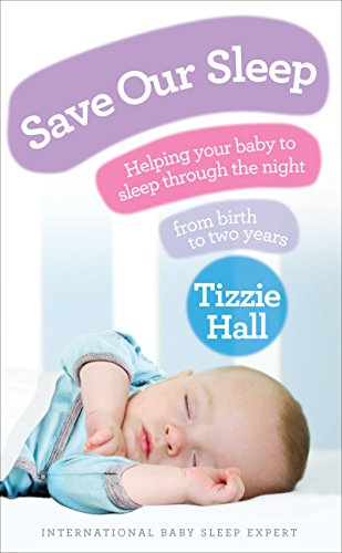 Save Our Sleep: Helping your baby to sleep through the night, from birth to two years