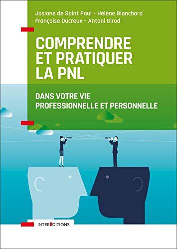 Comprendre et pratiquer la PNL : Profiter des apports de la Programmation Neuro-Linguistiques dans votre profession et dans votre vie