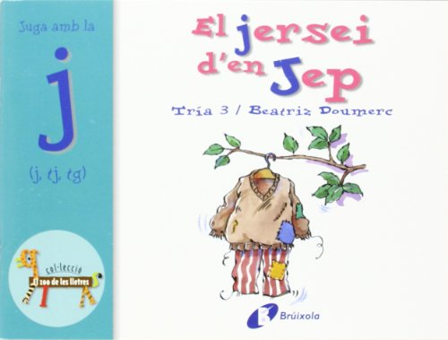 El jersei d'en Jep (j, tj, tg): Juga amb la j (j, tj, tg) (Catalá - A Partir De 3 Anys - Llibres Didàctics - Zoo De Les Lletres) por Beatriz Doumerc
