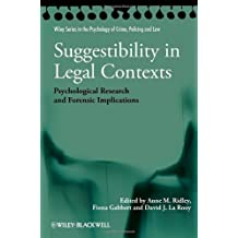 Suggestibility in Legal Contexts: Psychological Research and Forensic Implications (Wiley Series in Psychology of Crime, Policing and Law)